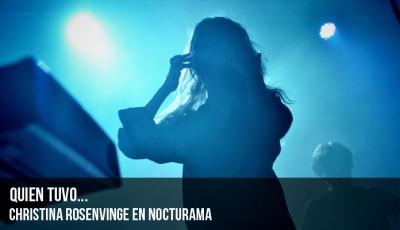 """christina-rosenvinge-en-nocturama-""""quien-tuvo"""""""