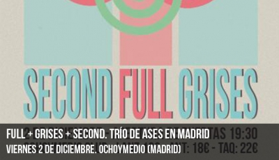 Full + Grises + Second. Trío de ases en Madrid